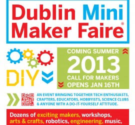 Dublin Mini Maker Faire Open call launches Jan 16th, 2013