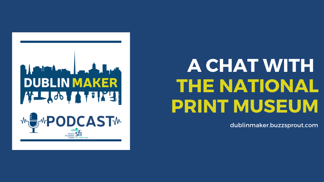 Dublin Maker Podcast - National Print Museum
