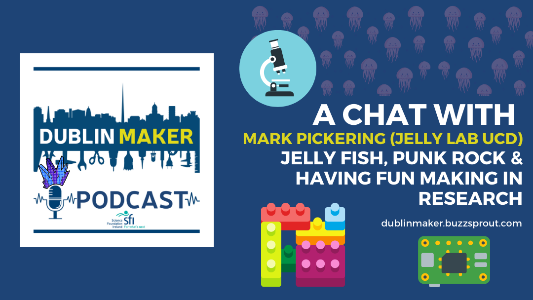 Dublin Maker Podcast with Mark Pickering